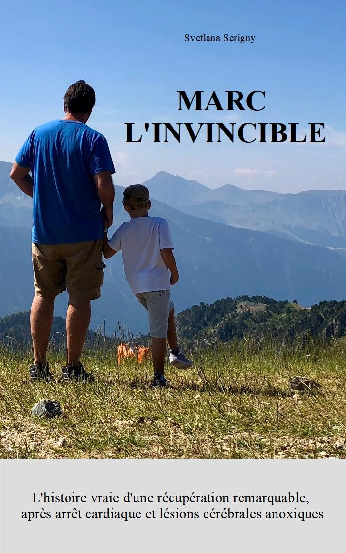 Marc L'invincible, histoire vraie racontée par Svelana Serigny, rédigée par Julie Lucquet